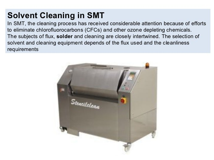 Solvent Cleaning in SMT In SMT, the cleaning process has received considerable attention because of efforts to eliminate  ...