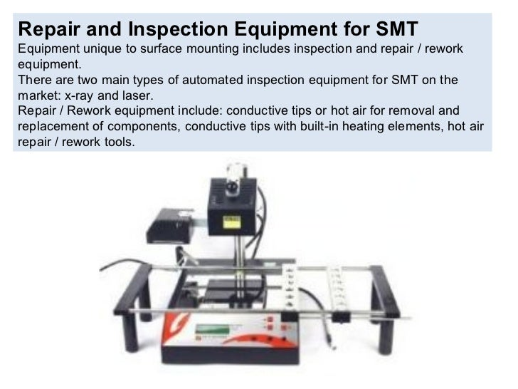 Repair and Inspection Equipment for SMT Equipment unique to surface mounting includes inspection and repair / rework equip...
