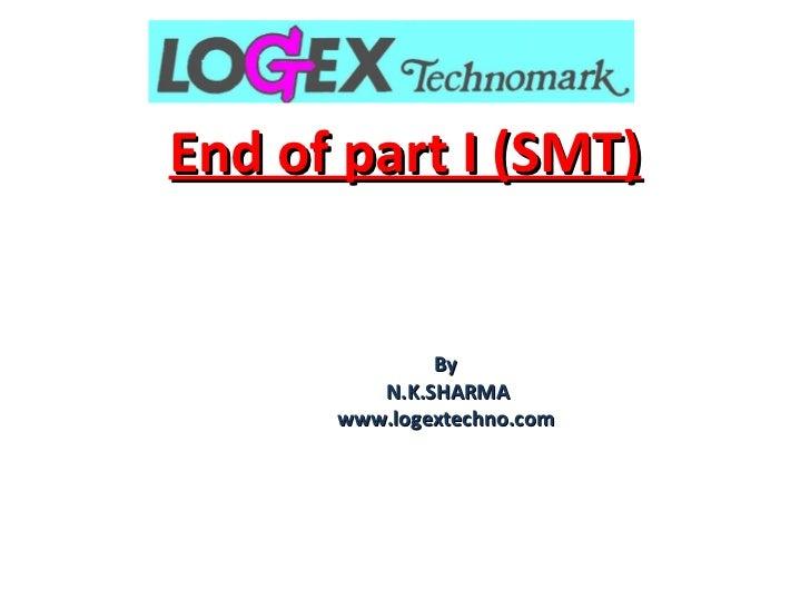 End of part I (SMT)   By N.K.SHARMA www.logextechno.com