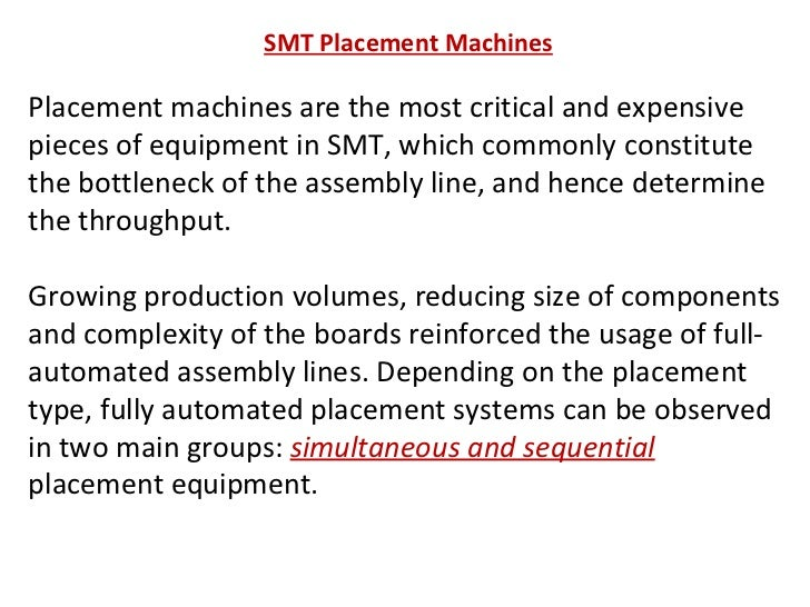 SMT Placement Machines Placement machines are the most critical and expensive pieces of equipment in SMT, which commonly c...