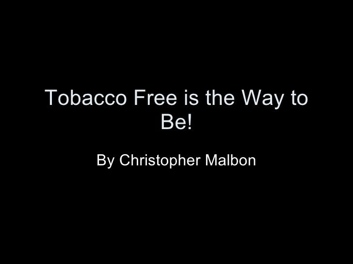 Tobacco Free is the Way to Be! By Christopher Malbon