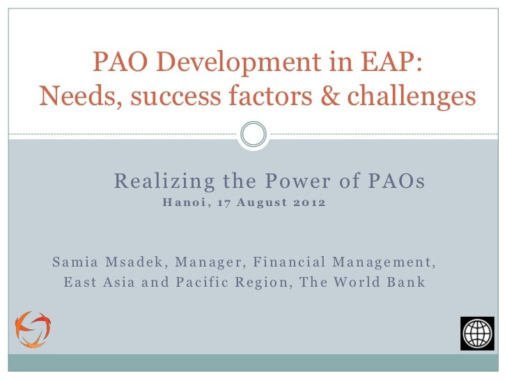 PAO Development in EAP:Needs, success factors & challenges        Realizing the Power of PAOs             Hanoi, 17 August...