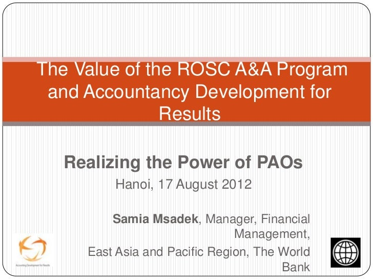 The Value of the ROSC A&A Program and Accountancy Development for               Results  Realizing the Power of PAOs      ...