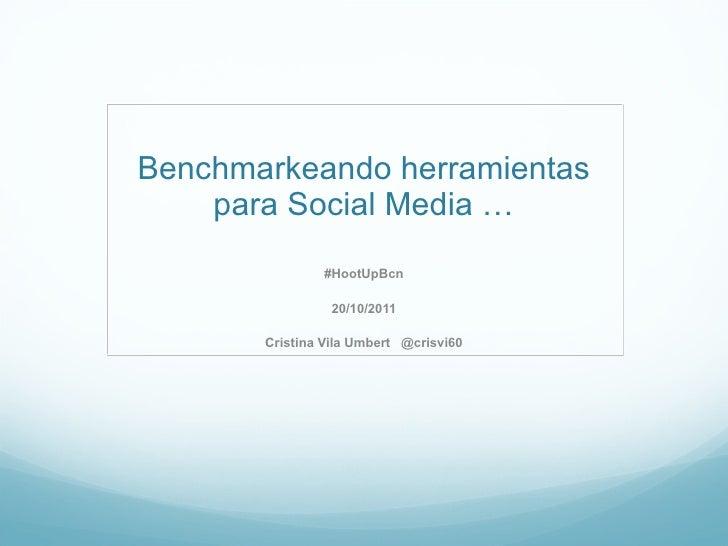 Benchmarkeando herramientas para Social Media … #HootUpBcn 20/10/2011 Cristina Vila Umbert  @crisvi60