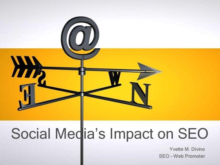 Social Media's Impact on SEO                       Yvette M. Divino                    SEO - Web Promoter