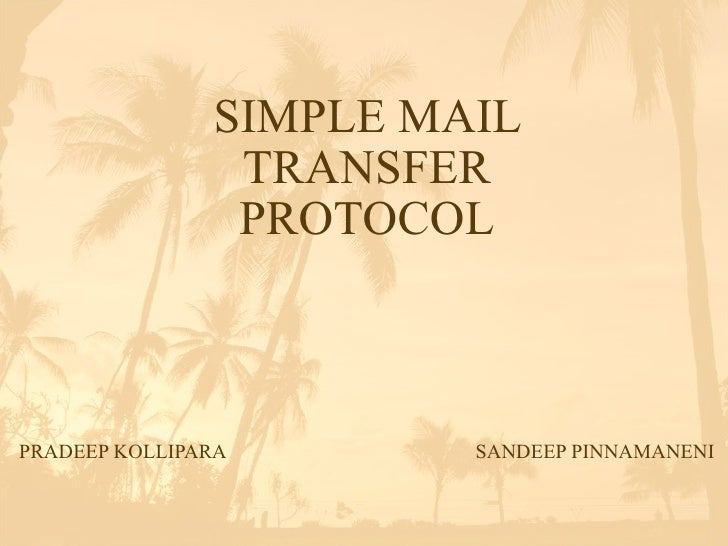 SIMPLE MAIL                 TRANSFER                 PROTOCOL    PRADEEP KOLLIPARA       SANDEEP PINNAMANENI