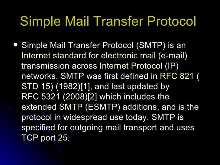 Simple Mail Transfer Protocol   <ul><li>Simple Mail Transfer Protocol (SMTP) is an  Internet standard  for  electronic mai...