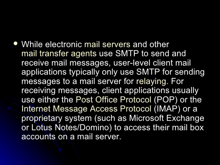 <ul><li>While electronic  mail servers  and other  mail transfer agents  use SMTP to send and receive mail messages, user-...