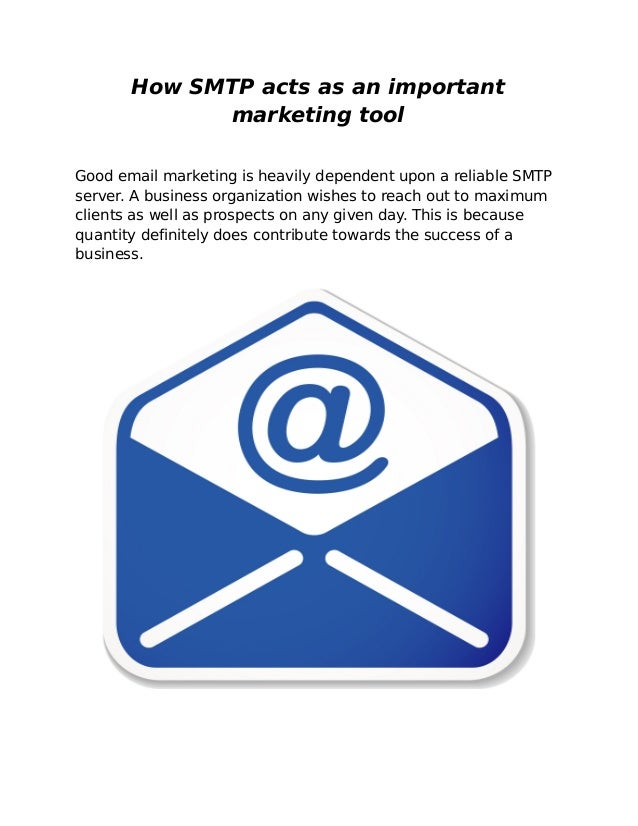 How SMTP acts as an important             marketing toolGood email marketing is heavily dependent upon a reliable SMTPserv...