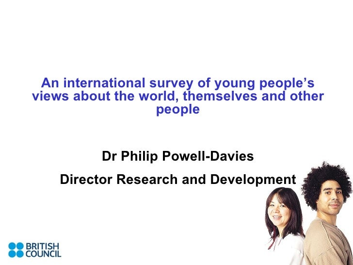 <ul><li>An international survey of young people's views about the world, themselves and other people </li></ul><ul><li>Dr ...