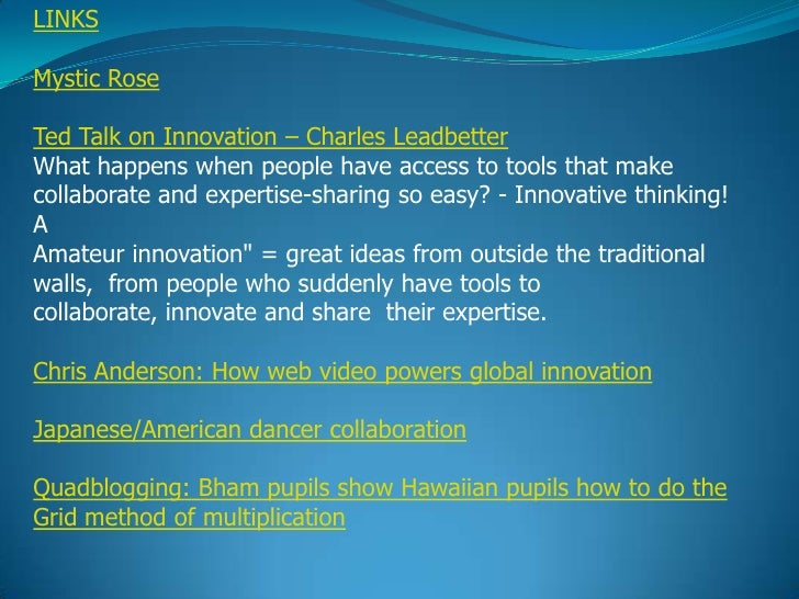 LINKSMystic RoseTed Talk on Innovation – Charles LeadbetterWhat happens when people have access to tools that makecollabor...
