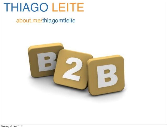 THIAGO LEITE about.me/thiagomtleite Thursday, October 3, 13