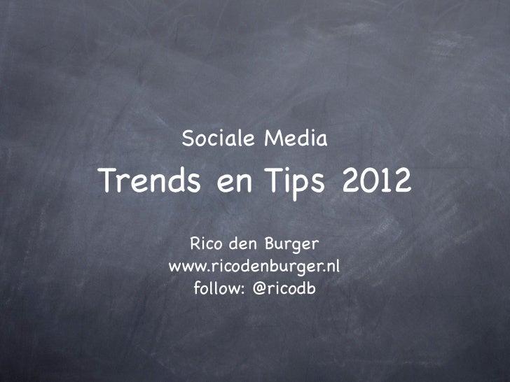 Sociale MediaTrends en Tips 2012      Rico den Burger    www.ricodenburger.nl      follow: @ricodb