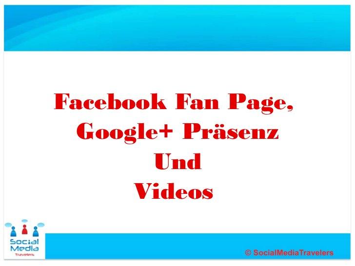 Facebook Fan Page,  Google+ Präsenz        Und      Videos