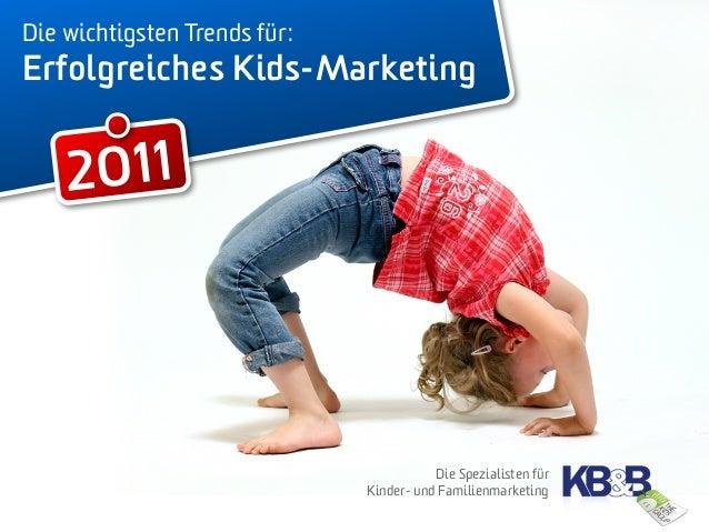 Die wichtigsten Trends für: Erfolgreiches Kids-Marketing 2011 Die Spezialisten für Kinder- und Familienmarketing
