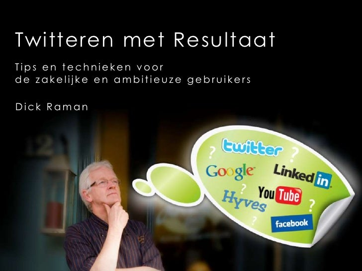 Twitteren met Resultaat<br />Tips en techniekenvoor<br />de zakelijke en ambitieuzegebruikers<br />Dick Raman<br />