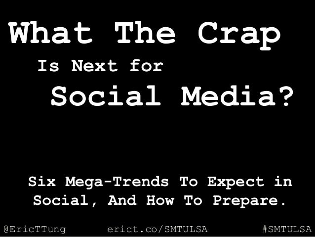 @EricTTung #SMTULSAerict.co/SMTULSA What The Crap Is Next for Social Media? Six Mega-Trends To Expect in Social, And How T...