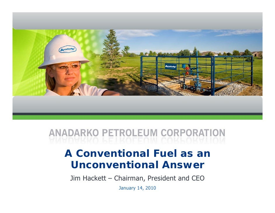 A Conventional Fuel as an  Unconventional Answer Jim Hackett – Chairman, President and CEO               January 14, 2010