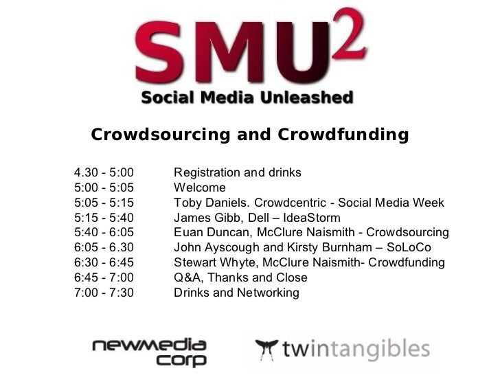 Crowdsourcing and Crowdfunding 4.30 - 5:00  Registration and drinks  5:00 - 5:05  Welcome  5:05 - 5:15  Toby Daniels. Crow...
