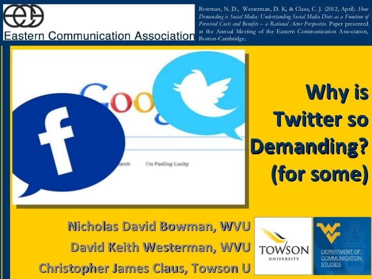 Bowman, N. D., Westerman, D. K, & Claus, C. J. (2012, April). How                        Demanding is Social Media: Unders...