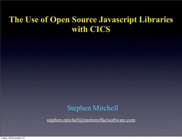 The Use of Open Source Javascript Libraries                       with CICS                                  Stephen Mitch...