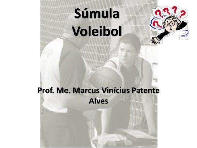 Súmula         VoleibolProf. Me. Marcus Vinícius Patente             Alves