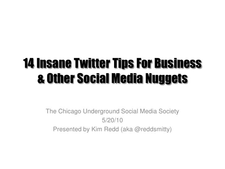 14 Insane Twitter Tips For Business & Other Social Media Nuggets<br />The Chicago Underground Social Media Society<br />5/...