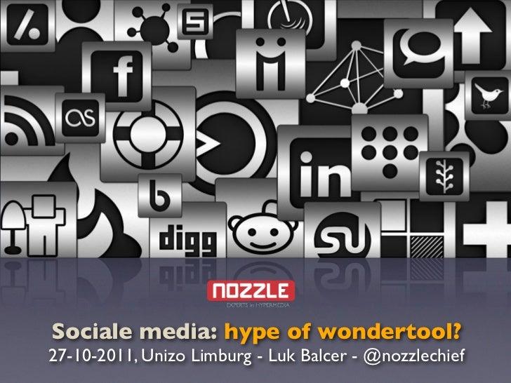 Sociale media: hype of wondertool?27-10-2011, Unizo Limburg - Luk Balcer - @nozzlechief
