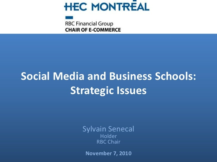 Social Media and Business Schools:         Strategic Issues           Sylvain Senecal                Holder               ...