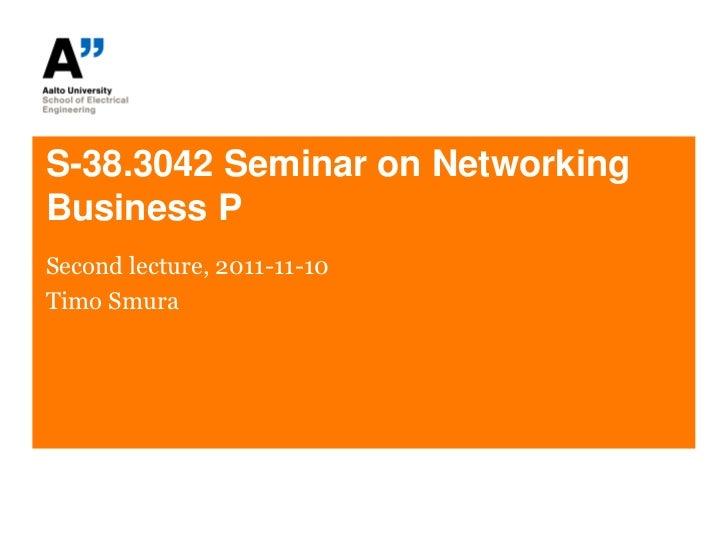 S-38.3042 Seminar on NetworkingBusiness PSecond lecture, 2011-11-10Timo Smura