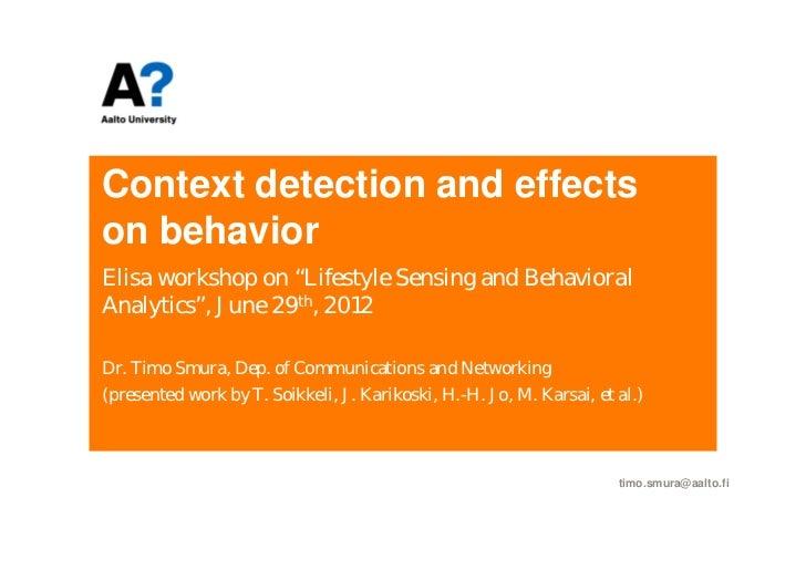 "Context detection and effectson behaviorElisa workshop on ""Lifestyle Sensing and BehavioralAnalytics"", June 29th, 2012Dr. ..."