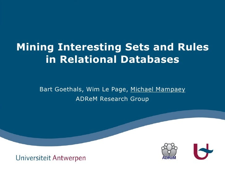 Mining Interesting Sets and Rules      in Relational Databases     Bart Goethals, Wim Le Page, Michael Mampaey            ...