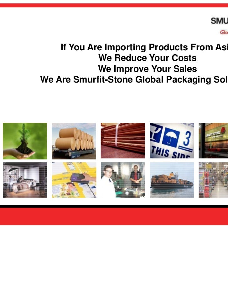 If You Are Importing Products From Asia             We Reduce Your Costs             We Improve Your SalesWe Are Smurfit-S...