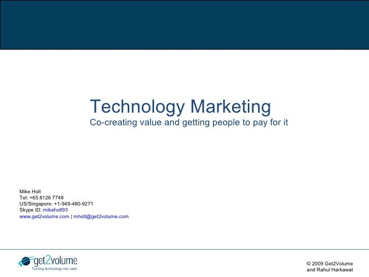 Technology Marketing                                    Co-creating value and getting people to pay for it     Mike Holt T...