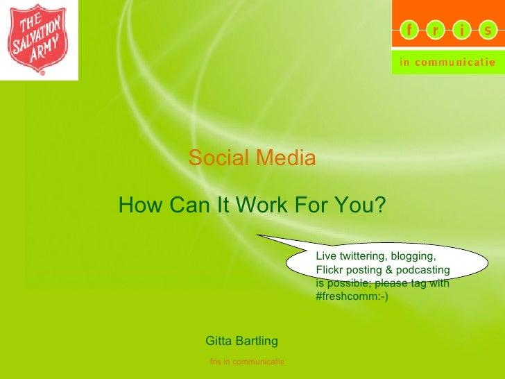Social Media How Can It Work For You? Gitta Bartling Live twittering, blogging, Flickr posting & podcasting is possible; p...