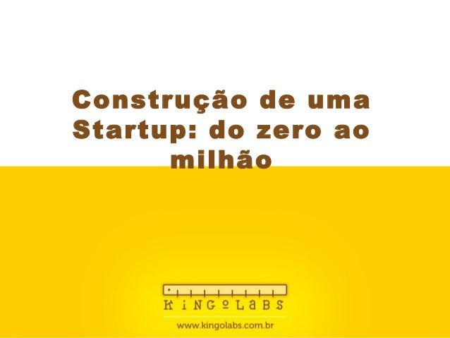 Construção de uma Startup: do zero ao milhão