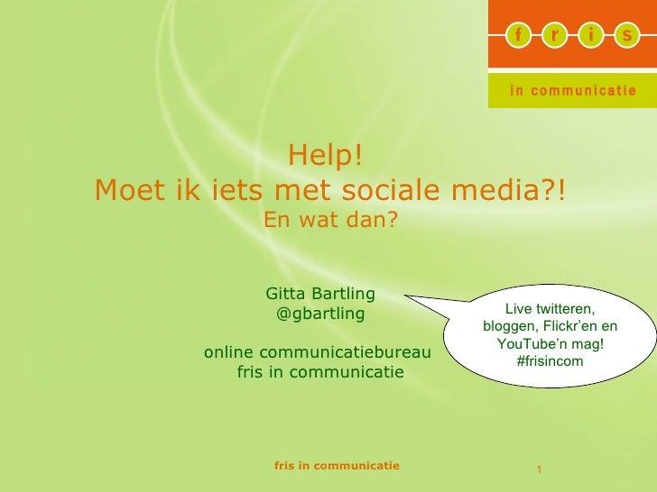 Help!Moet ik iets met sociale media?!             En wat dan?             Gitta Bartling              @gbartling          ...