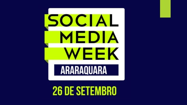 SOCIAL MEDIA WEEK | Event Partner Araraquara ● O evento ocorre simultaneamente em várias cidades ao redor do mundo, entre ...