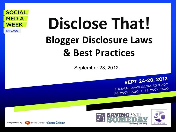 Disclose That!Blogger Disclosure Laws    & Best Practices      September 28, 2012