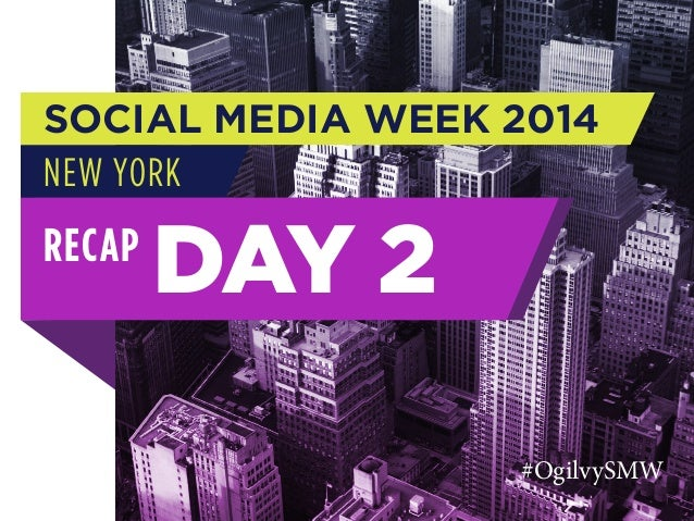SOCIAL MEDIA WEEK 2014 NEW YORK  RECAP  DAY 2 #OgilvySMW