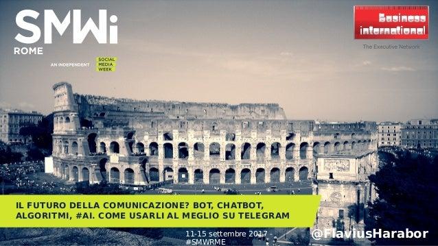 IL FUTURO DELLA COMUNICAZIONE? BOT, CHATBOT, ALGORITMI, #AI. COME USARLI AL MEGLIO SU TELEGRAM @FlaviusHarabor11-15 settem...