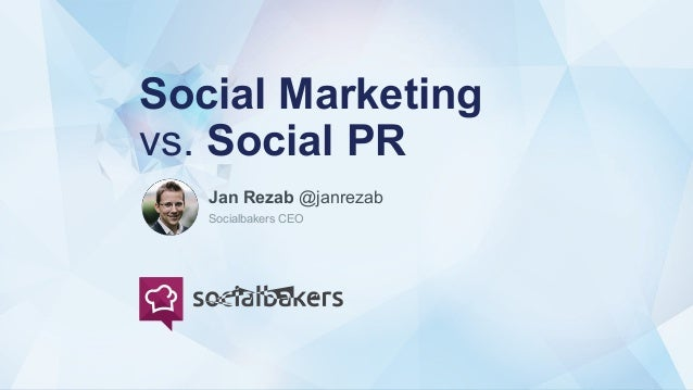 @socialbakers at #SMWNYC Social Marketing vs. Social PR Jan Rezab @janrezab Socialbakers CEO