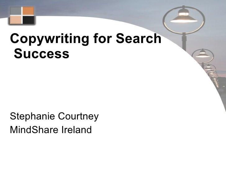 Copywriting for Search  Success Stephanie Courtney MindShare Ireland