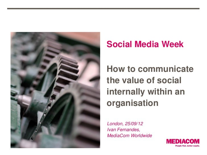 Social Media WeekHow to communicatethe value of socialinternally within anorganisationLondon, 25/09/12Ivan Fernandes,Media...