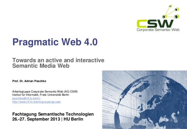 Pragmatic Web 4.0 Towards an active and interactive Semantic Media Web Prof. Dr. Adrian Paschke  Arbeitsgruppe Corporate S...