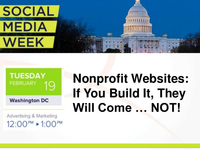 Nonprofit Websites:If You Build It, TheyWill Come … NOT!