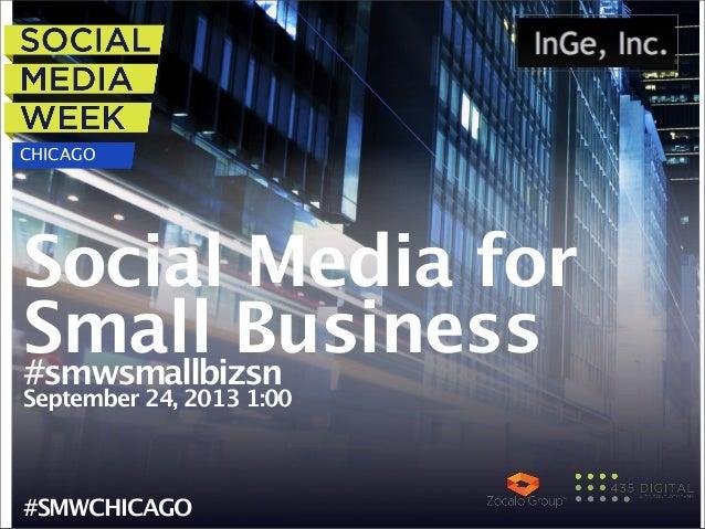 Social Media for Small Business#smwsmallbizsn September 24, 2013 1:00 #SMWCHICAGO CHICAGO
