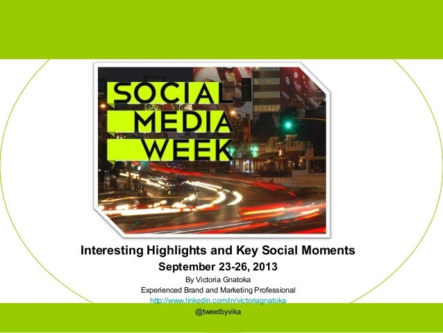 Interesting Highlights and Key Social Moments September 23-26, 2013 By Victoria Gnatoka Experienced Brand and Marketing Pr...