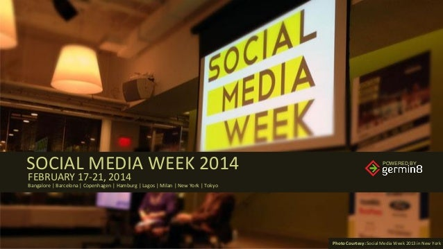 POWERED BY  POWERED BY  SOCIAL MEDIA WEEK 2014  POWERED BY  FEBRUARY 17-21, 2014  Bangalore | Barcelona | Copenhagen | Ham...