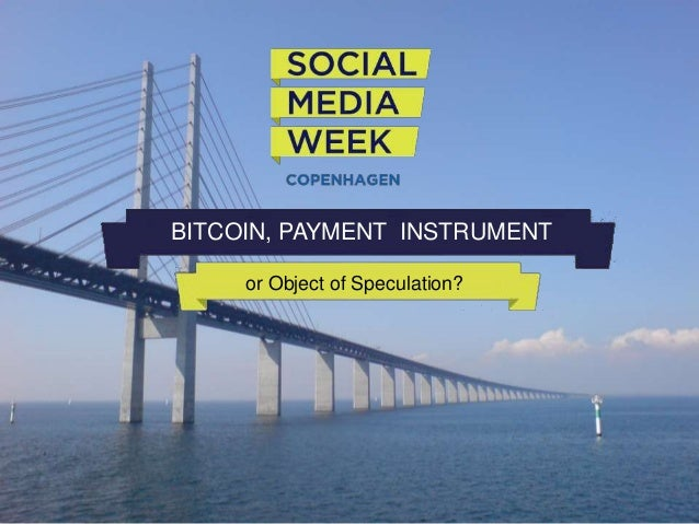 BITCOIN, PAYMENT INSTRUMENT or Object of Speculation?  #SMWCPH